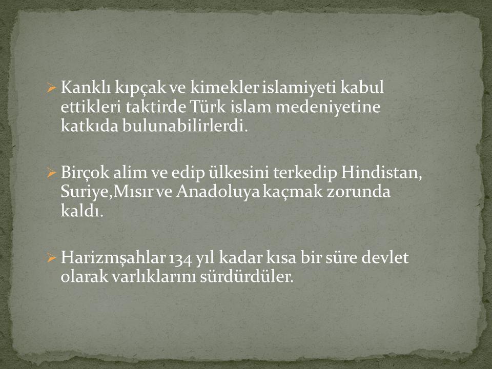  Kanklı kıpçak ve kimekler islamiyeti kabul ettikleri taktirde Türk islam medeniyetine katkıda bulunabilirlerdi.  Birçok alim ve edip ülkesini terke