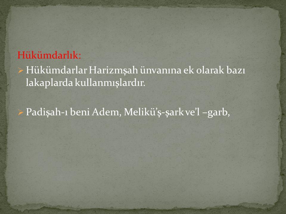 Hükümdarlık:  Hükümdarlar Harizmşah ünvanına ek olarak bazı lakaplarda kullanmışlardır.