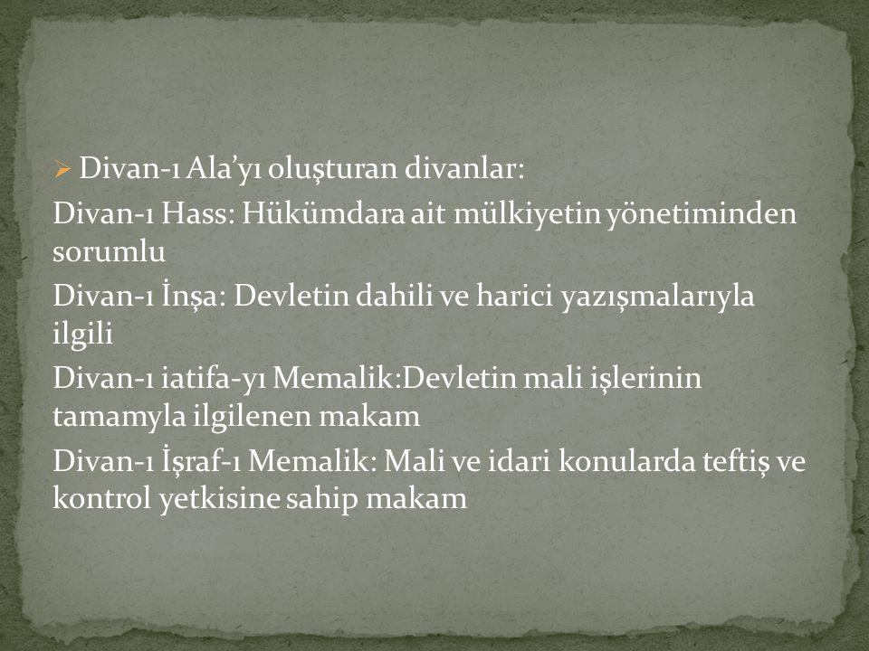  Divan-ı Ala'yı oluşturan divanlar: Divan-ı Hass: Hükümdara ait mülkiyetin yönetiminden sorumlu Divan-ı İnşa: Devletin dahili ve harici yazışmalarıyl