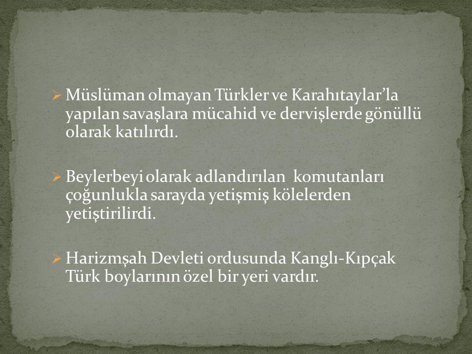 Müslüman olmayan Türkler ve Karahıtaylar'la yapılan savaşlara mücahid ve dervişlerde gönüllü olarak katılırdı.  Beylerbeyi olarak adlandırılan komu