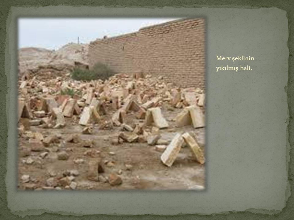 Merv şeklinin yıkılmış hali.