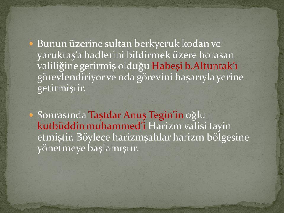  Bunun üzerine sultan berkyeruk kodan ve yaruktaş'a hadlerini bildirmek üzere horasan valiliğine getirmiş olduğu Habeşi b.Altuntak'ı görevlendiriyor