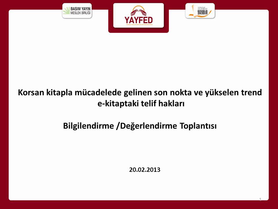 Korsan kitapla mücadelede gelinen son nokta ve yükselen trend e-kitaptaki telif hakları Bilgilendirme /Değerlendirme Toplantısı 20.02.2013 1