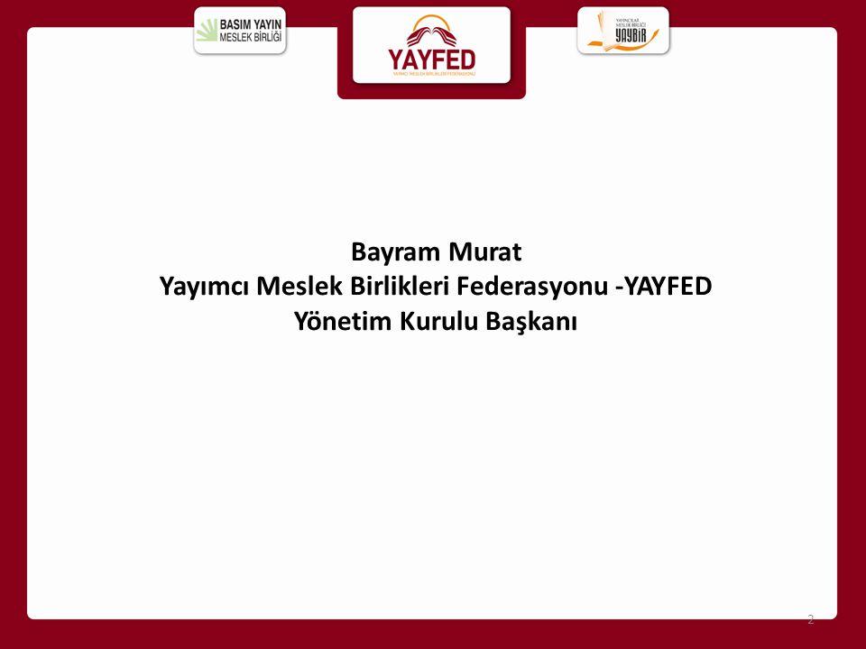 Bayram Murat Yayımcı Meslek Birlikleri Federasyonu -YAYFED Yönetim Kurulu Başkanı 2