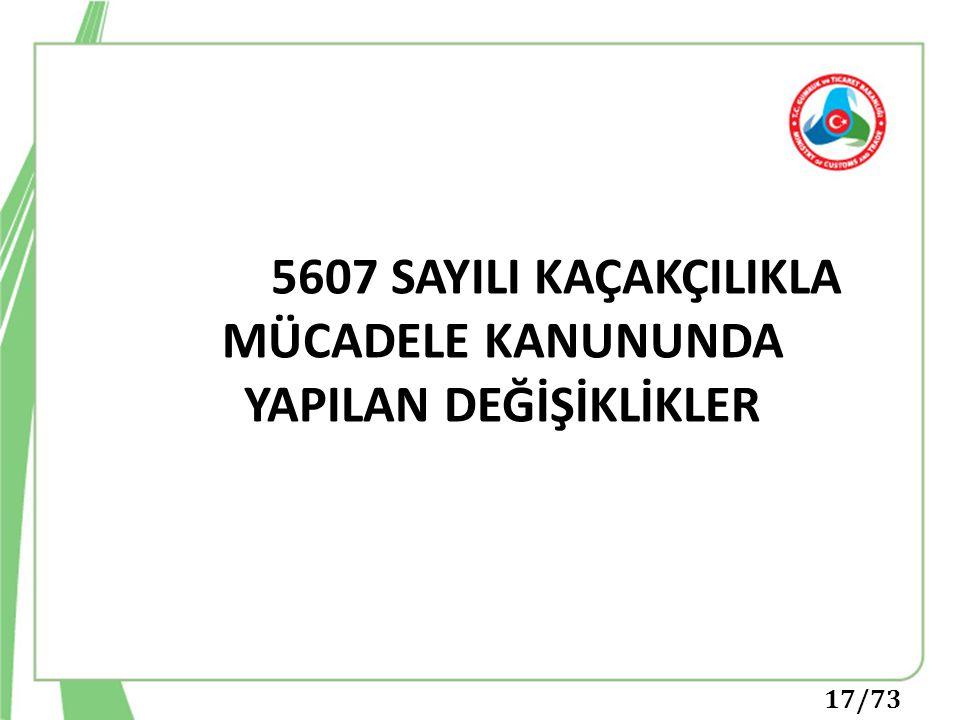 5607 SAYILI KAÇAKÇILIKLA MÜCADELE KANUNUNDA YAPILAN DEĞİŞİKLİKLER 17/73