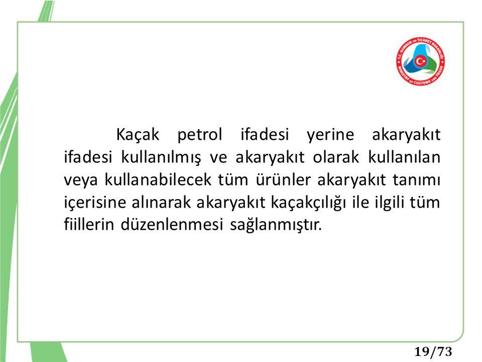 Kaçak petrol ifadesi yerine akaryakıt ifadesi kullanılmış ve akaryakıt olarak kullanılan veya kullanabilecek tüm ürünler akaryakıt tanımı içerisine al
