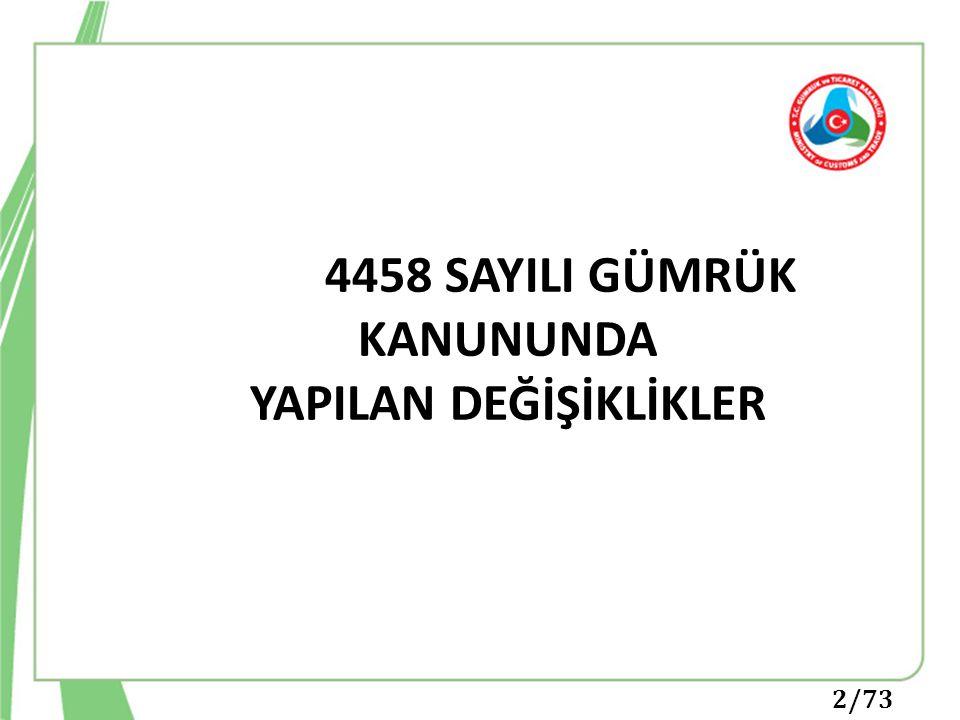 4458 SAYILI GÜMRÜK KANUNUNDA YAPILAN DEĞİŞİKLİKLER 2/73