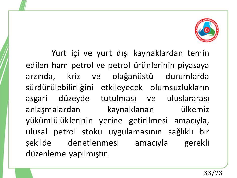 33/73 Yurt içi ve yurt dışı kaynaklardan temin edilen ham petrol ve petrol ürünlerinin piyasaya arzında, kriz ve olağanüstü durumlarda sürdürülebilirl