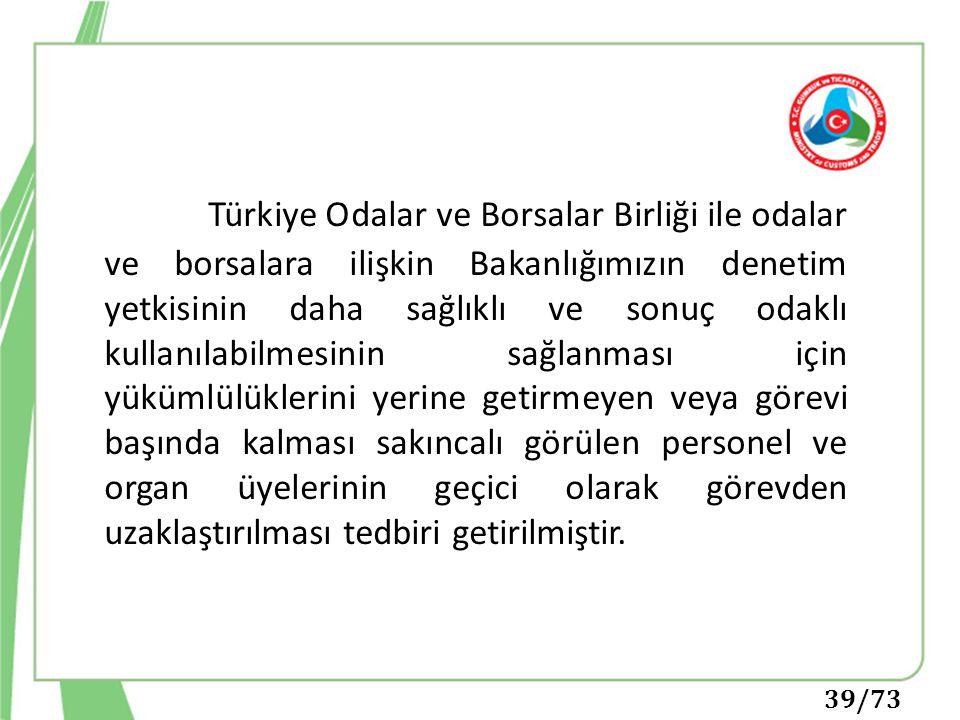 39/73 Türkiye Odalar ve Borsalar Birliği ile odalar ve borsalara ilişkin Bakanlığımızın denetim yetkisinin daha sağlıklı ve sonuç odaklı kullanılabilm