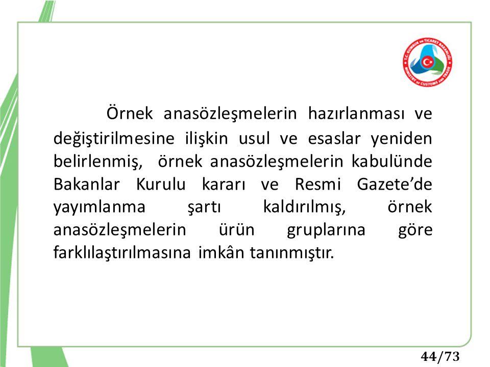 44/73 Örnek anasözleşmelerin hazırlanması ve değiştirilmesine ilişkin usul ve esaslar yeniden belirlenmiş, örnek anasözleşmelerin kabulünde Bakanlar K