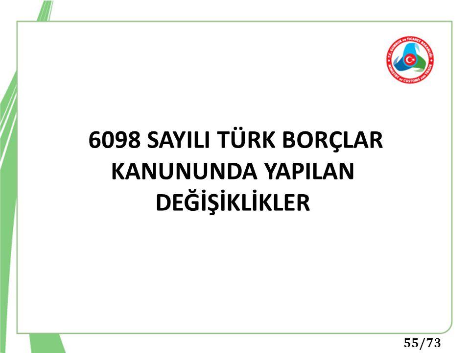 55/73 6098 SAYILI TÜRK BORÇLAR KANUNUNDA YAPILAN DEĞİŞİKLİKLER