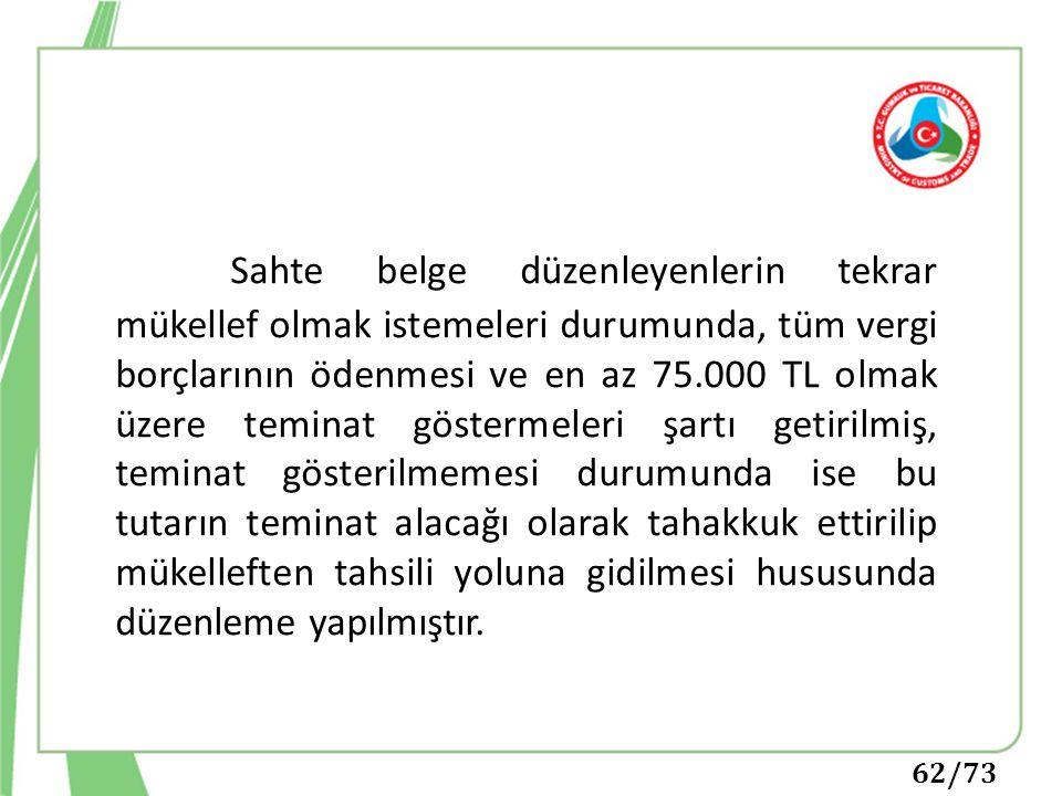 62/73 Sahte belge düzenleyenlerin tekrar mükellef olmak istemeleri durumunda, tüm vergi borçlarının ödenmesi ve en az 75.000 TL olmak üzere teminat gö