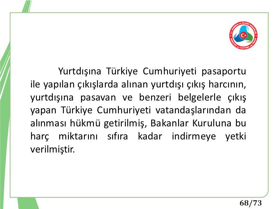 68/73 Yurtdışına Türkiye Cumhuriyeti pasaportu ile yapılan çıkışlarda alınan yurtdışı çıkış harcının, yurtdışına pasavan ve benzeri belgelerle çıkış y