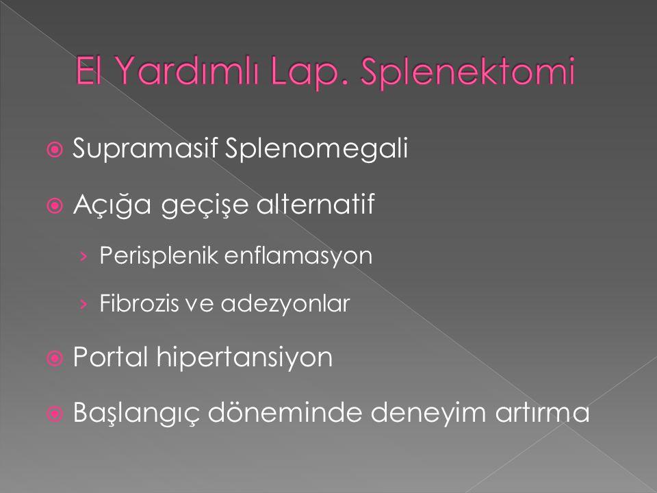  Supramasif Splenomegali  Açığa geçişe alternatif › Perisplenik enflamasyon › Fibrozis ve adezyonlar  Portal hipertansiyon  Başlangıç döneminde de