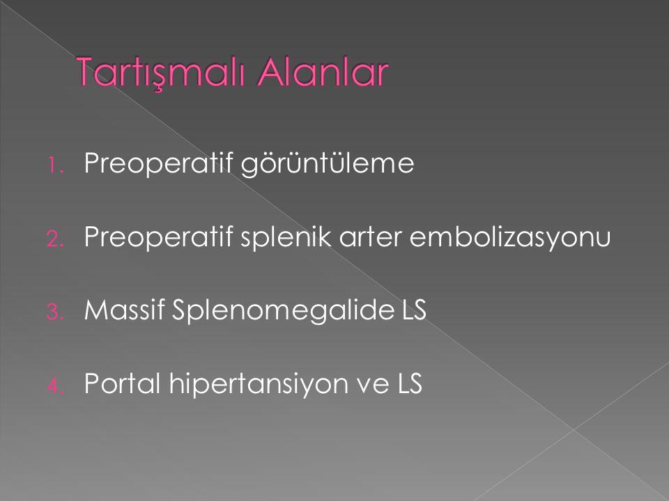 1. Preoperatif görüntüleme 2. Preoperatif splenik arter embolizasyonu 3. Massif Splenomegalide LS 4. Portal hipertansiyon ve LS