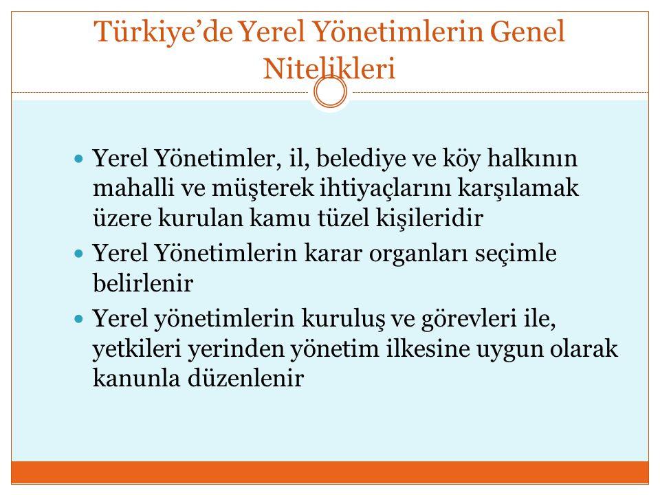 Türkiye'de Yerel Yönetimlerin Genel Nitelikleri  Yerel Yönetimler, il, belediye ve köy halkının mahalli ve müşterek ihtiyaçlarını karşılamak üzere ku