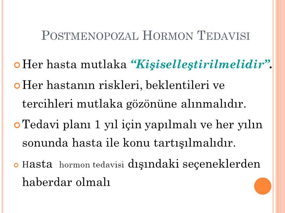 """P OSTMENOPOZAL H ORMON T EDAVISI Her hasta mutlaka """"Kişiselleştirilmelidir"""". Her hastanın riskleri, beklentileri ve tercihleri mutlaka gözönüne alınma"""