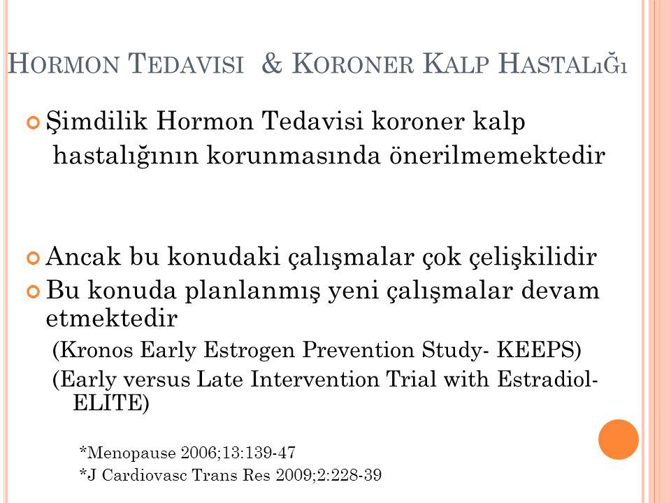 H ORMON T EDAVISI & K ORONER K ALP H ASTALıĞı Şimdilik Hormon Tedavisi koroner kalp hastalığının korunmasında önerilmemektedir Ancak bu konudaki çalış