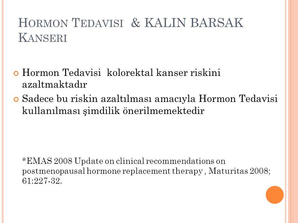 H ORMON T EDAVISI & KALIN BARSAK K ANSERI Hormon Tedavisi kolorektal kanser riskini azaltmaktadır Sadece bu riskin azaltılması amacıyla Hormon Tedavis