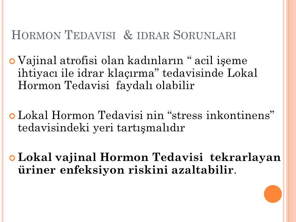 """H ORMON T EDAVISI & IDRAR S ORUNLARI Vajinal atrofisi olan kadınların """" acil işeme ihtiyacı ile idrar klaçırma"""" tedavisinde Lokal Hormon Tedavisi fayd"""