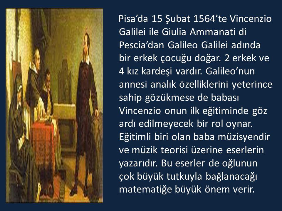 Pisa'da 15 Şubat 1564'te Vincenzio Galilei ile Giulia Ammanati di Pescia'dan Galileo Galilei adında bir erkek çocuğu doğar. 2 erkek ve 4 kız kardeşi v