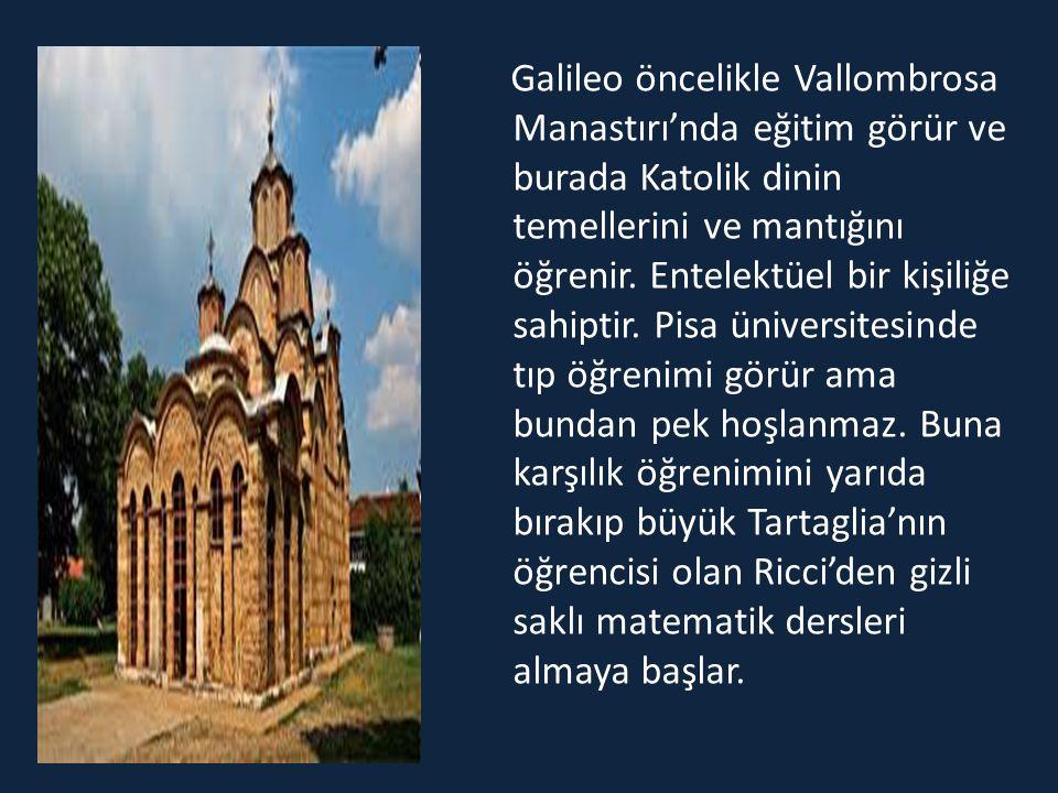 Galileo öncelikle Vallombrosa Manastırı'nda eğitim görür ve burada Katolik dinin temellerini ve mantığını öğrenir. Entelektüel bir kişiliğe sahiptir.