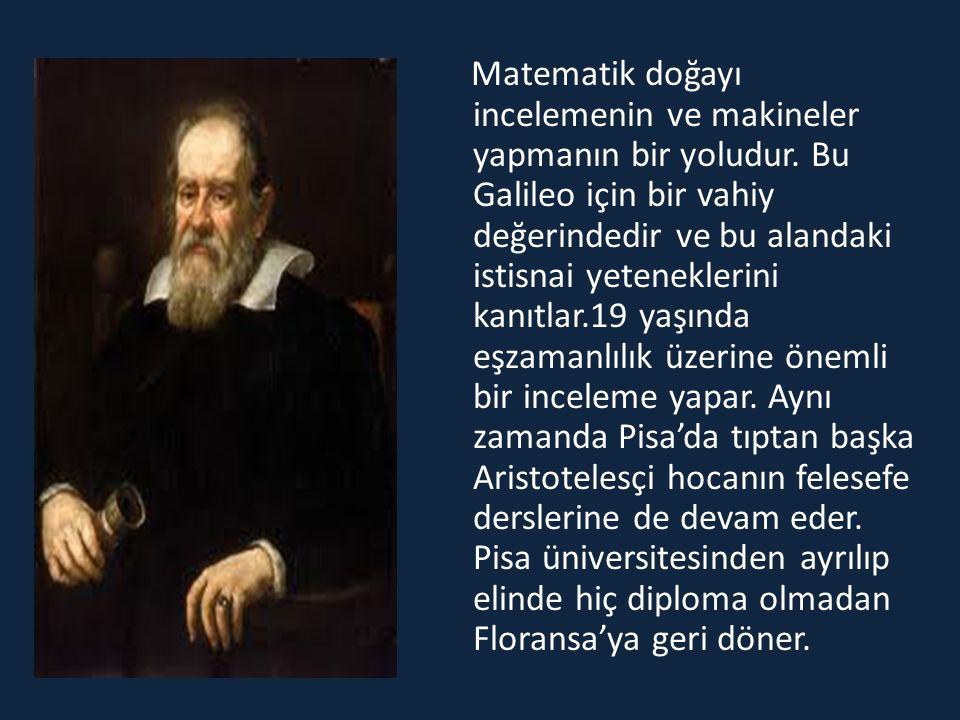 Matematik doğayı incelemenin ve makineler yapmanın bir yoludur. Bu Galileo için bir vahiy değerindedir ve bu alandaki istisnai yeteneklerini kanıtlar.