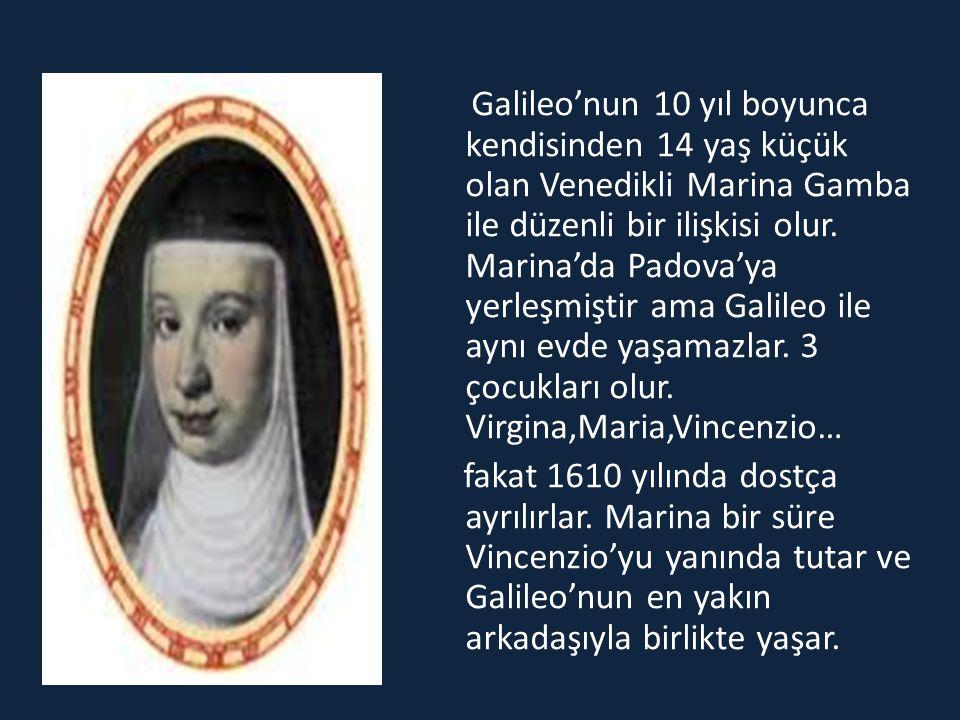 Galileo'nun 10 yıl boyunca kendisinden 14 yaş küçük olan Venedikli Marina Gamba ile düzenli bir ilişkisi olur. Marina'da Padova'ya yerleşmiştir ama Ga