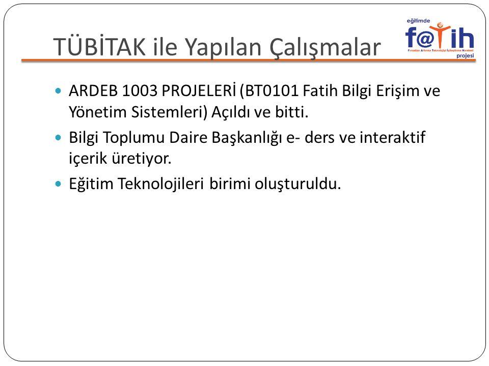 TÜBİTAK ile Yapılan Çalışmalar  ARDEB 1003 PROJELERİ (BT0101 Fatih Bilgi Erişim ve Yönetim Sistemleri) Açıldı ve bitti.  Bilgi Toplumu Daire Başkanl