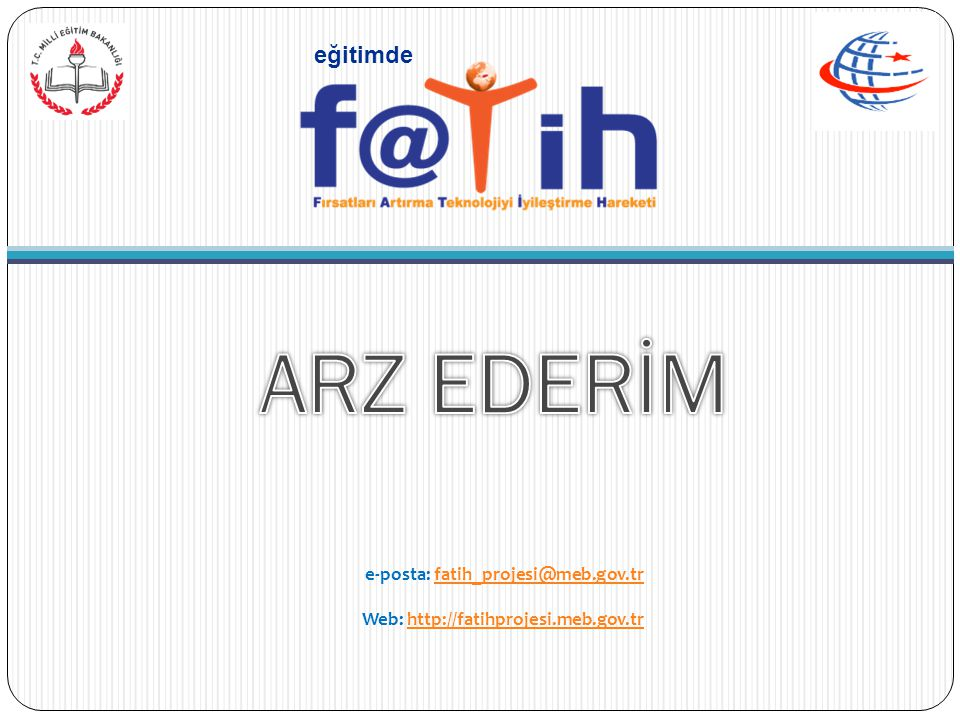 eğitimde e-posta: fatih_projesi@meb.gov.trfatih_projesi@meb.gov.tr Web: http://fatihprojesi.meb.gov.trhttp://fatihprojesi.meb.gov.tr