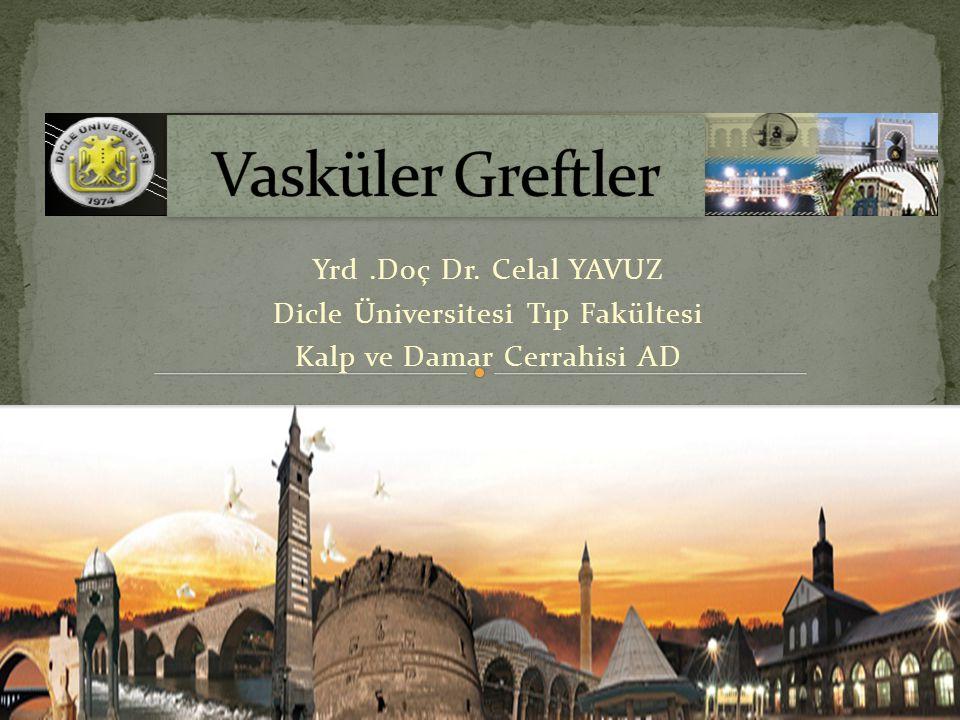 Yrd.Doç Dr. Celal YAVUZ Dicle Üniversitesi Tıp Fakültesi Kalp ve Damar Cerrahisi AD