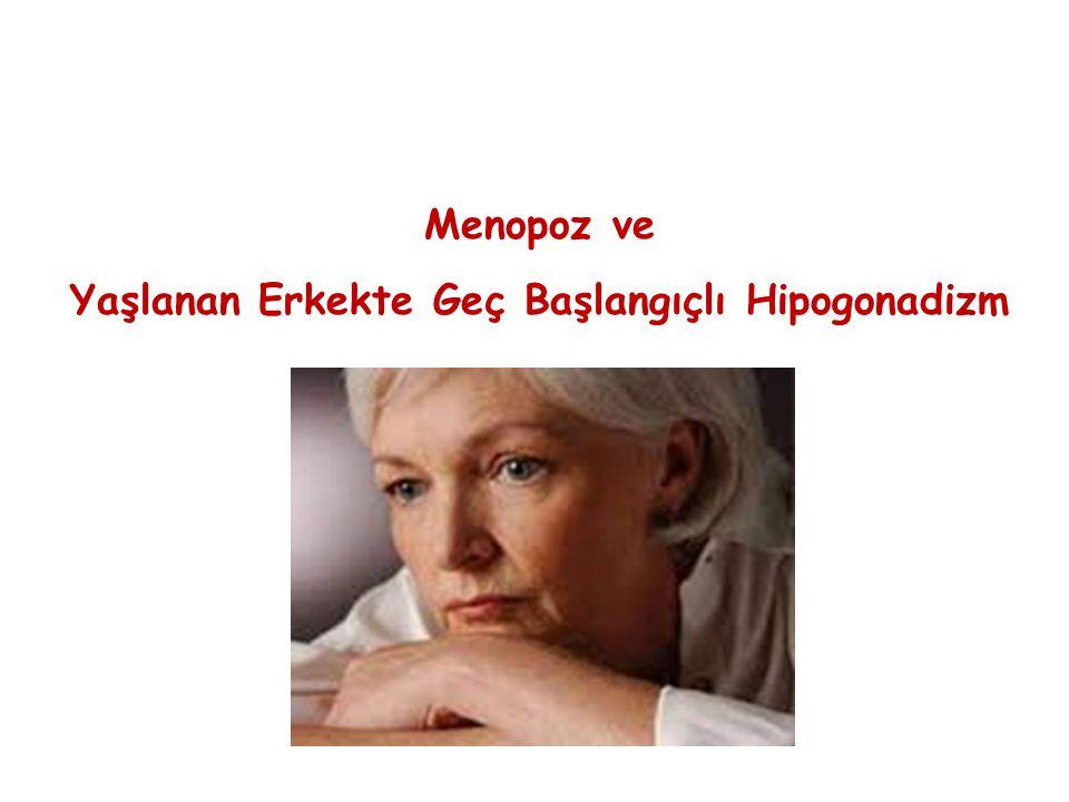 Menopoz ve Yaşlanan Erkekte Geç Başlangıçlı Hipogonadizm