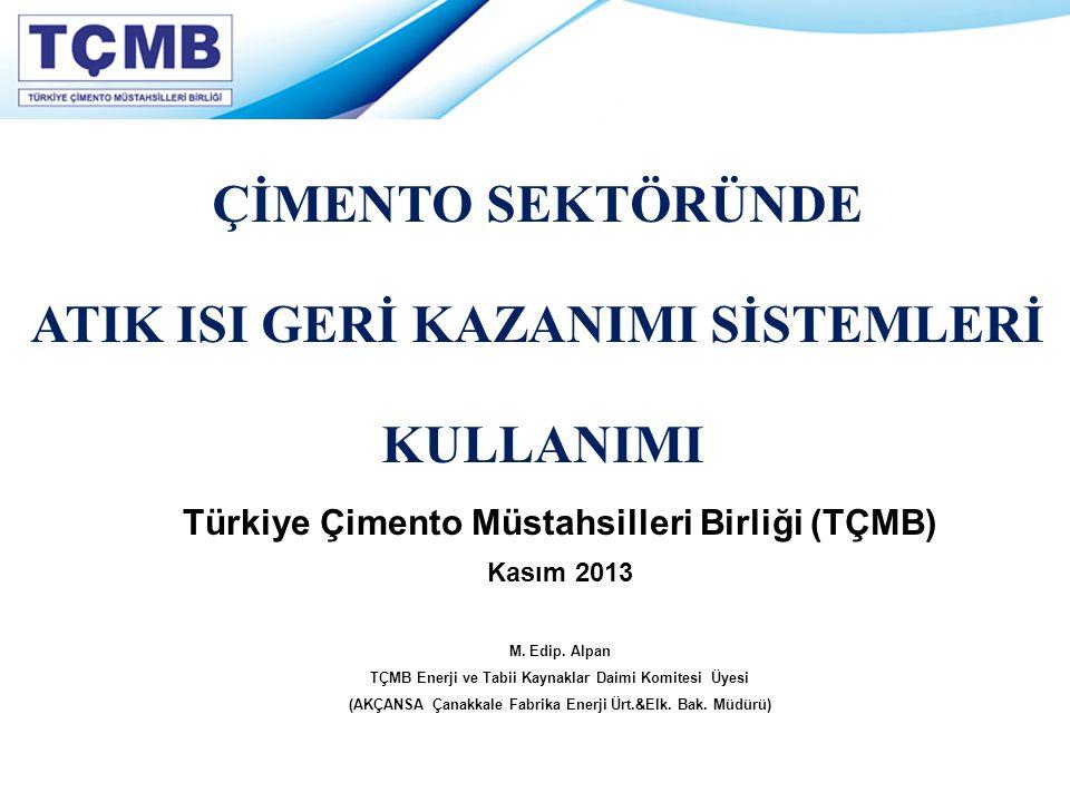 Türkiye Çimento Müstahsilleri Birliği (TÇMB) Kasım 2013 M. Edip. Alpan TÇMB Enerji ve Tabii Kaynaklar Daimi Komitesi Üyesi (AKÇANSA Çanakkale Fabrika
