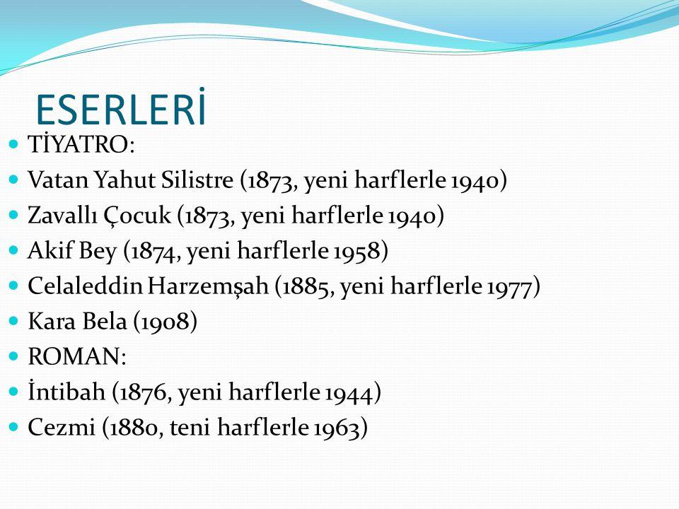 ESERLERİ  TİYATRO:  Vatan Yahut Silistre (1873, yeni harflerle 1940)  Zavallı Çocuk (1873, yeni harflerle 1940)  Akif Bey (1874, yeni harflerle 19