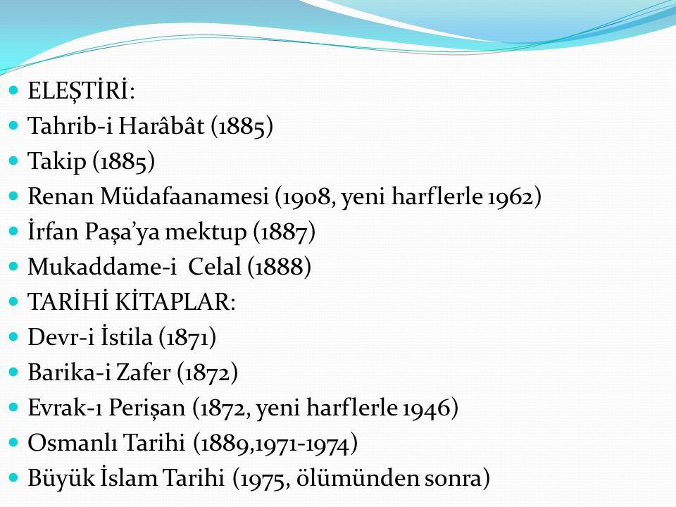  ELEŞTİRİ:  Tahrib-i Harâbât (1885)  Takip (1885)  Renan Müdafaanamesi (1908, yeni harflerle 1962)  İrfan Paşa'ya mektup (1887)  Mukaddame-i Cel