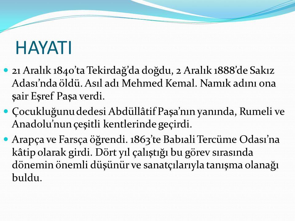 HAYATI  21 Aralık 1840'ta Tekirdağ'da doğdu, 2 Aralık 1888'de Sakız Adası'nda öldü. Asıl adı Mehmed Kemal. Namık adını ona şair Eşref Paşa verdi.  Ç