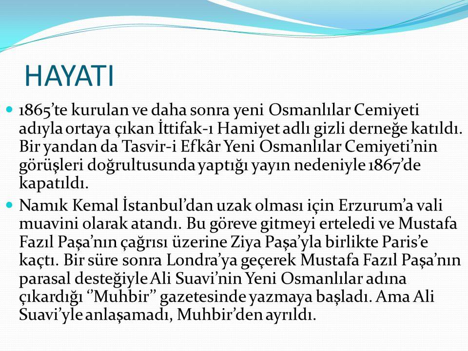 HAYATI  1865'te kurulan ve daha sonra yeni Osmanlılar Cemiyeti adıyla ortaya çıkan İttifak-ı Hamiyet adlı gizli derneğe katıldı. Bir yandan da Tasvir
