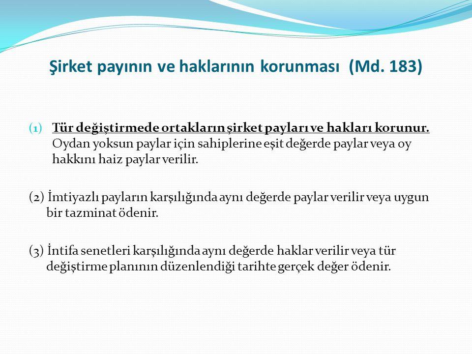 Şirket payının ve haklarının korunması (Md. 183) (1) Tür değiştirmede ortakların şirket payları ve hakları korunur. Oydan yoksun paylar için sahipleri