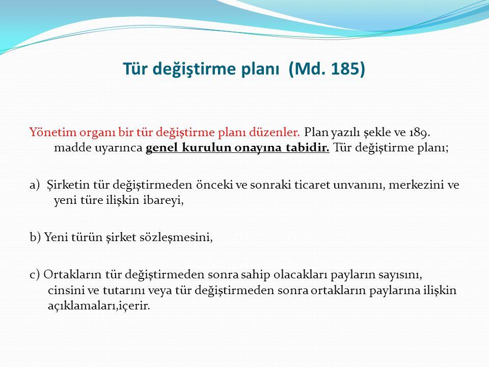 Tür değiştirme planı (Md. 185) Yönetim organı bir tür değiştirme planı düzenler. Plan yazılı şekle ve 189. madde uyarınca genel kurulun onayına tabidi