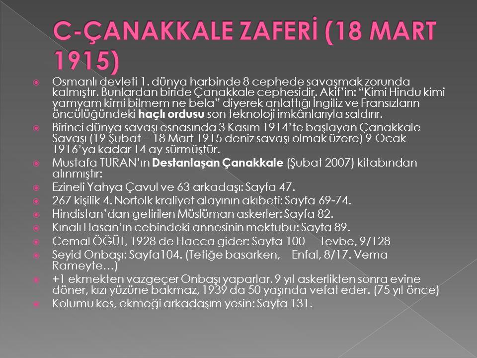 """ Osmanlı devleti 1. dünya harbinde 8 cephede savaşmak zorunda kalmıştır. Bunlardan biride Çanakkale cephesidir. Akif'in: """"Kimi Hindu kimi yamyam kimi"""