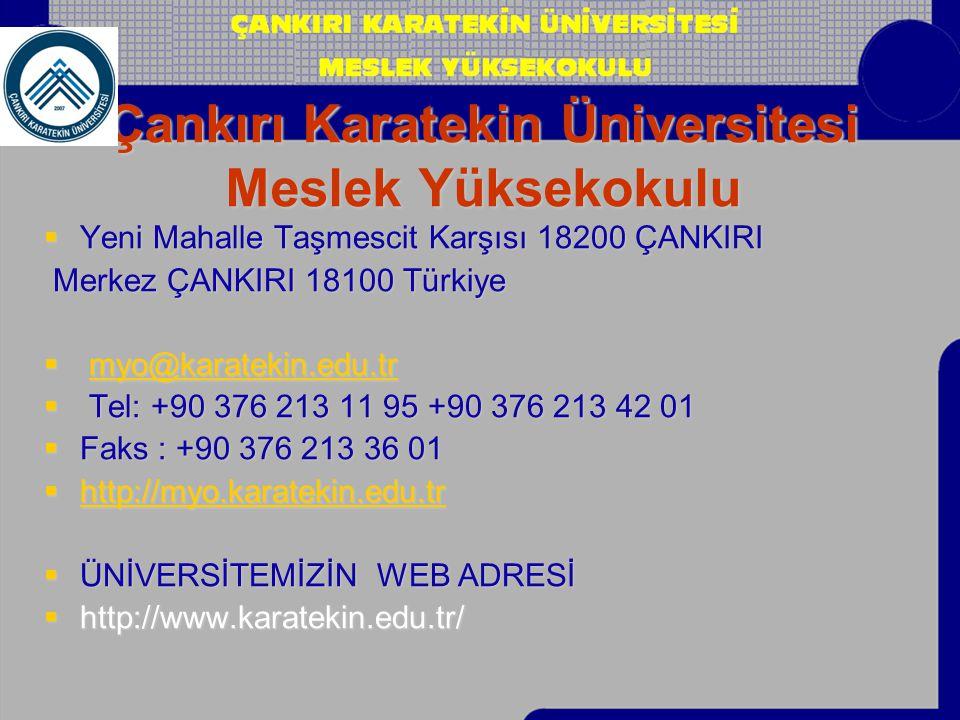 Çankırı Karatekin Üniversitesi Meslek Yüksekokulu  Yeni Mahalle Taşmescit Karşısı 18200 ÇANKIRI Merkez ÇANKIRI 18100 Türkiye Merkez ÇANKIRI 18100 Tür