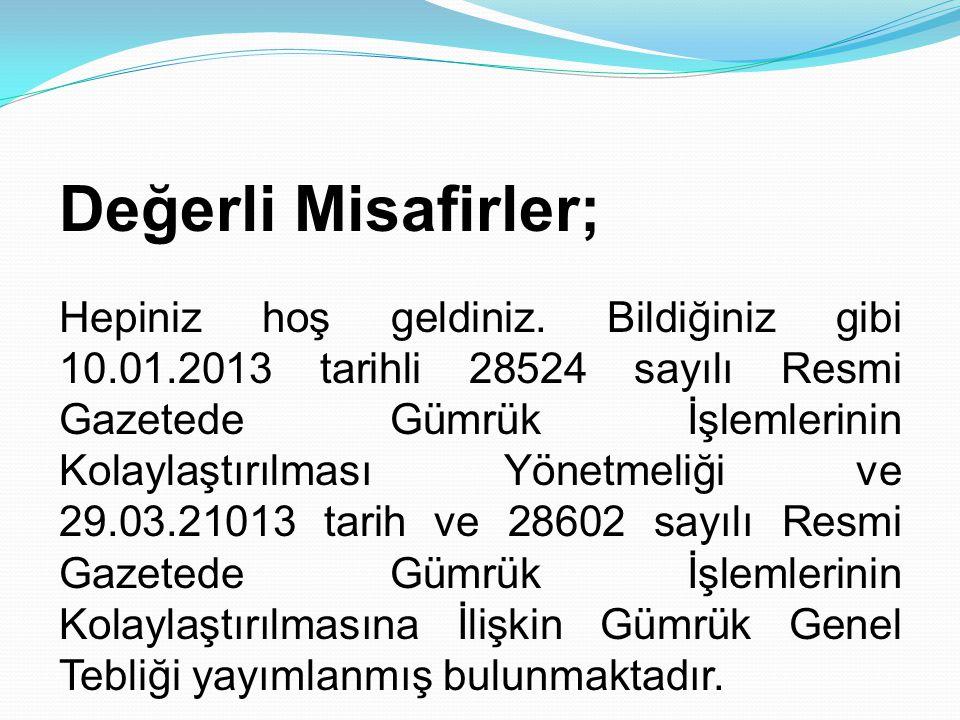 Değerli Misafirler; Hepiniz hoş geldiniz. Bildiğiniz gibi 10.01.2013 tarihli 28524 sayılı Resmi Gazetede Gümrük İşlemlerinin Kolaylaştırılması Yönetme