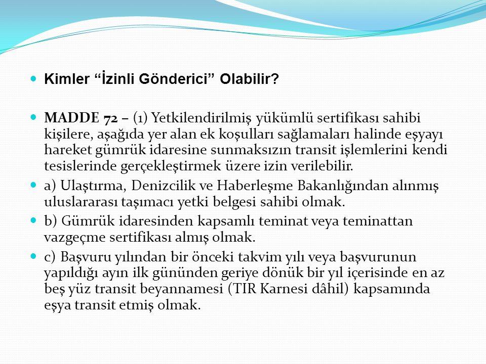 """ Kimler """"İzinli Gönderici"""" Olabilir?  MADDE 72 – (1) Yetkilendirilmiş yükümlü sertifikası sahibi kişilere, aşağıda yer alan ek koşulları sağlamaları"""