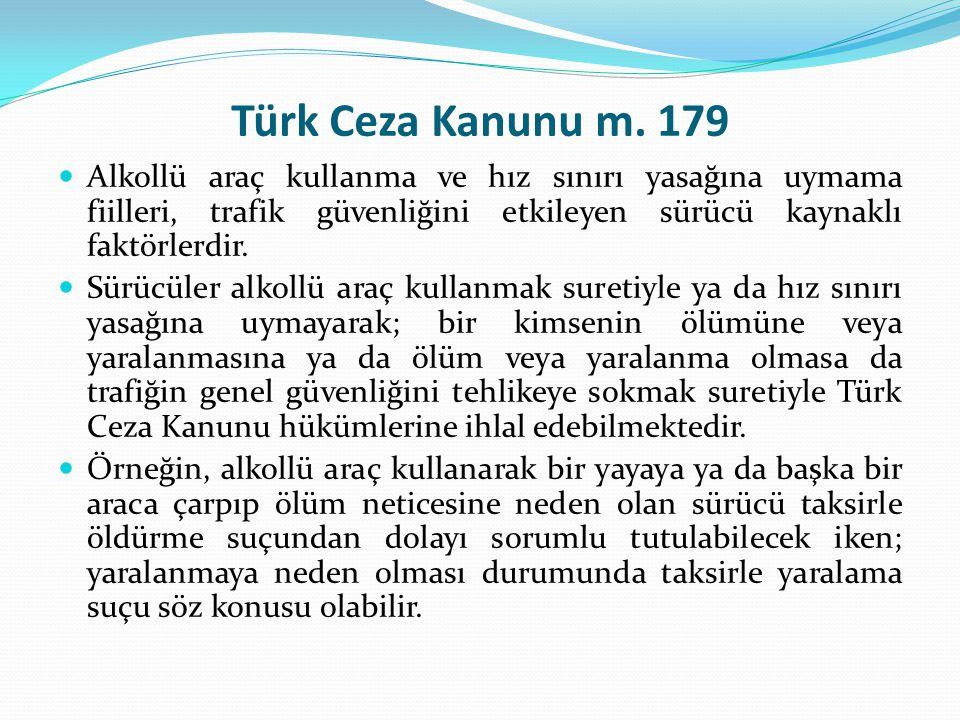 Türk Ceza Kanunu m. 179  Alkollü araç kullanma ve hız sınırı yasağına uymama fiilleri, trafik güvenliğini etkileyen sürücü kaynaklı faktörlerdir.  S