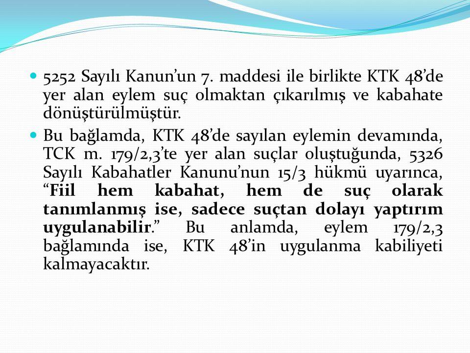  5252 Sayılı Kanun'un 7. maddesi ile birlikte KTK 48'de yer alan eylem suç olmaktan çıkarılmış ve kabahate dönüştürülmüştür.  Bu bağlamda, KTK 48'de