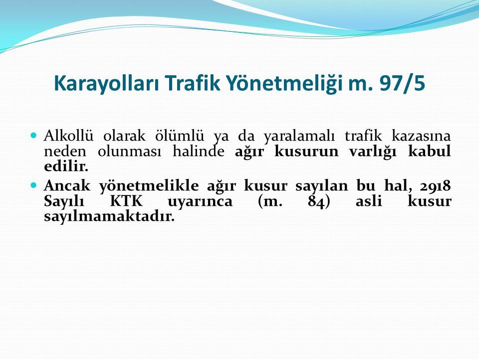 Karayolları Trafik Yönetmeliği m. 97/5  Alkollü olarak ölümlü ya da yaralamalı trafik kazasına neden olunması halinde ağır kusurun varlığı kabul edil