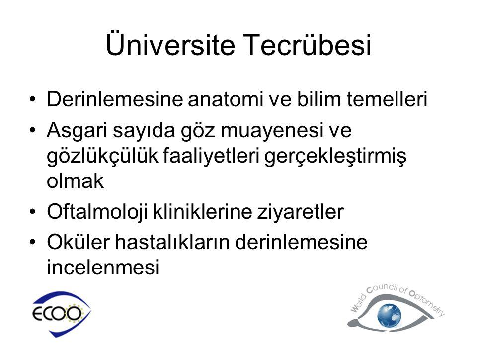 Üniversite Tecrübesi •Derinlemesine anatomi ve bilim temelleri •Asgari sayıda göz muayenesi ve gözlükçülük faaliyetleri gerçekleştirmiş olmak •Oftalmo