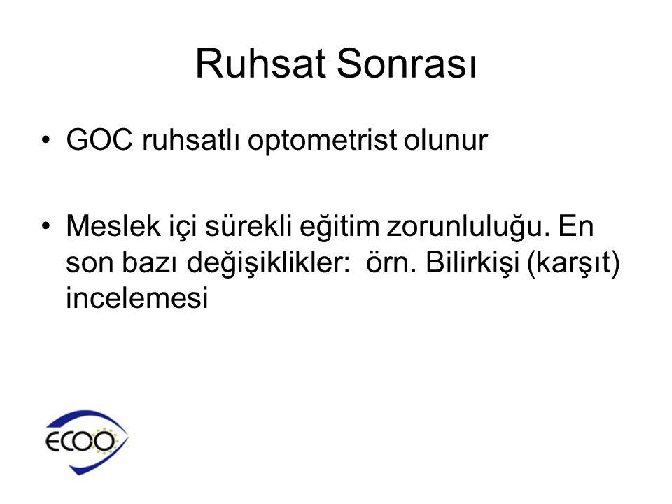 Ruhsat Sonrası •GOC ruhsatlı optometrist olunur •Meslek içi sürekli eğitim zorunluluğu. En son bazı değişiklikler: örn. Bilirkişi (karşıt) incelemesi