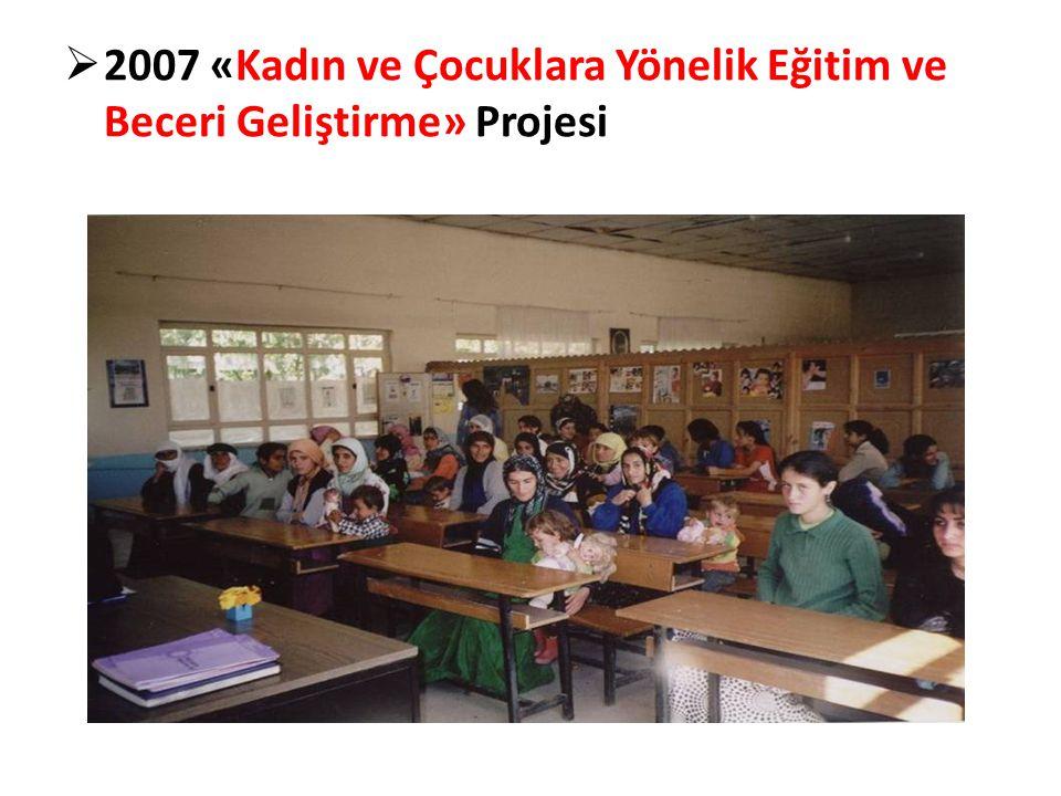  2007 «Kadın ve Çocuklara Yönelik Eğitim ve Beceri Geliştirme» Projesi