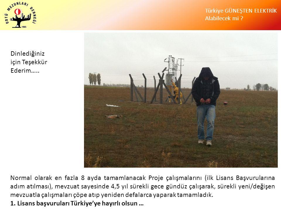 Türkiye GÜNEŞTEN ELEKTRİK Alabilecek mi ? Normal olarak en fazla 8 ayda tamamlanacak Proje çalışmalarını (ilk Lisans Başvurularına adım atılması), mev